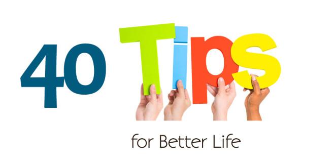 40 Tips for Better Life